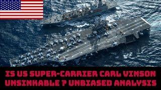 IS US SUPER-CARRIER CARL VINSON  UNSINKABLE ? UNBIASED ANALYSIS