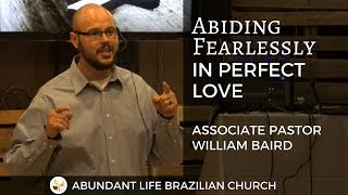 Abiding Fearlessly In Perfect Love - Associate Pastor William Baird