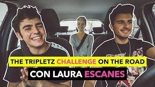 THE TRIPLETZ CHALLENGE con LAURA ESCANES (On the road edition)
