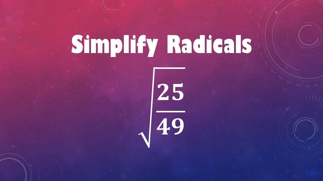 Simplify Radicals Sqrt 25 49 Youtube