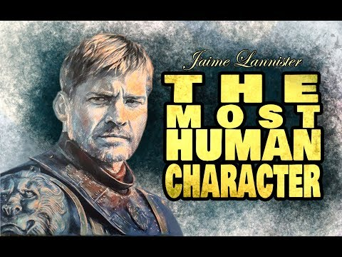 Jaime Lannister | The Most Human Character Ever Written?