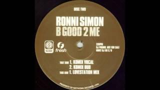 Ronni Simon - B Good 2 Me (Komix Mix)