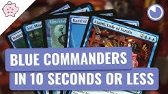 Blue Commanders in 10 Seconds or Less | EDH | Commander Choices | Magic the Gathering | Commander