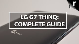 LG G7 ThinQ: Complete guide