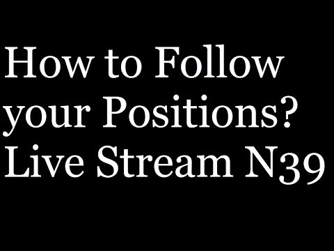 How to Follow Positions? Live Stream N 39
