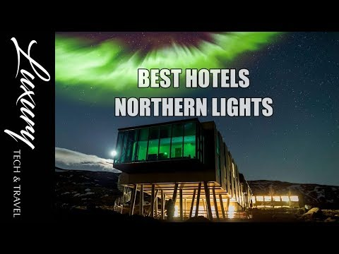 Best Hotels Northern Lights. Luxury Hotel to see Northern Li