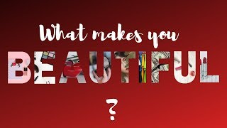 What makes you beautiful?