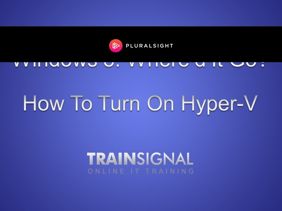 How to turn on Hyper-V in Windows 8 in less than 1 minute ...