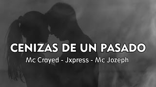 CENIZAS DE UN PASADO 💔 Mc Jozeph ft Mc Crayed & Jxpress
