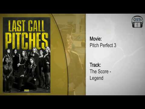 Pitch Perfect 3 | Soundtrack | The Score - Legend