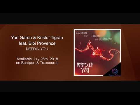 Yan Garen & Kristof Tigran feat. Bibi Provence - Needin You ***Out July 25th, 2018***