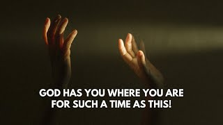 God has you where you are for such a time as this!