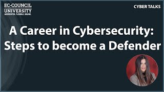 A Career in Cybersecurity: Steps to become a Defender