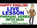 Phrasal Verbs with RUN! Plus your questions....LIVE!