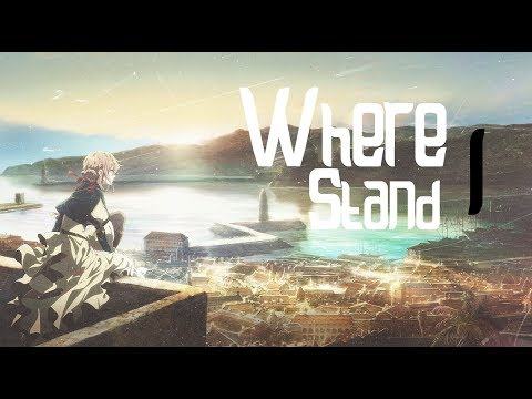 Where I Stand - Violet Evergarden [ AMV ]
