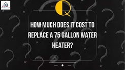 How Much Does It Cost To Replace A 75 Gallon Water Heater%3F 1