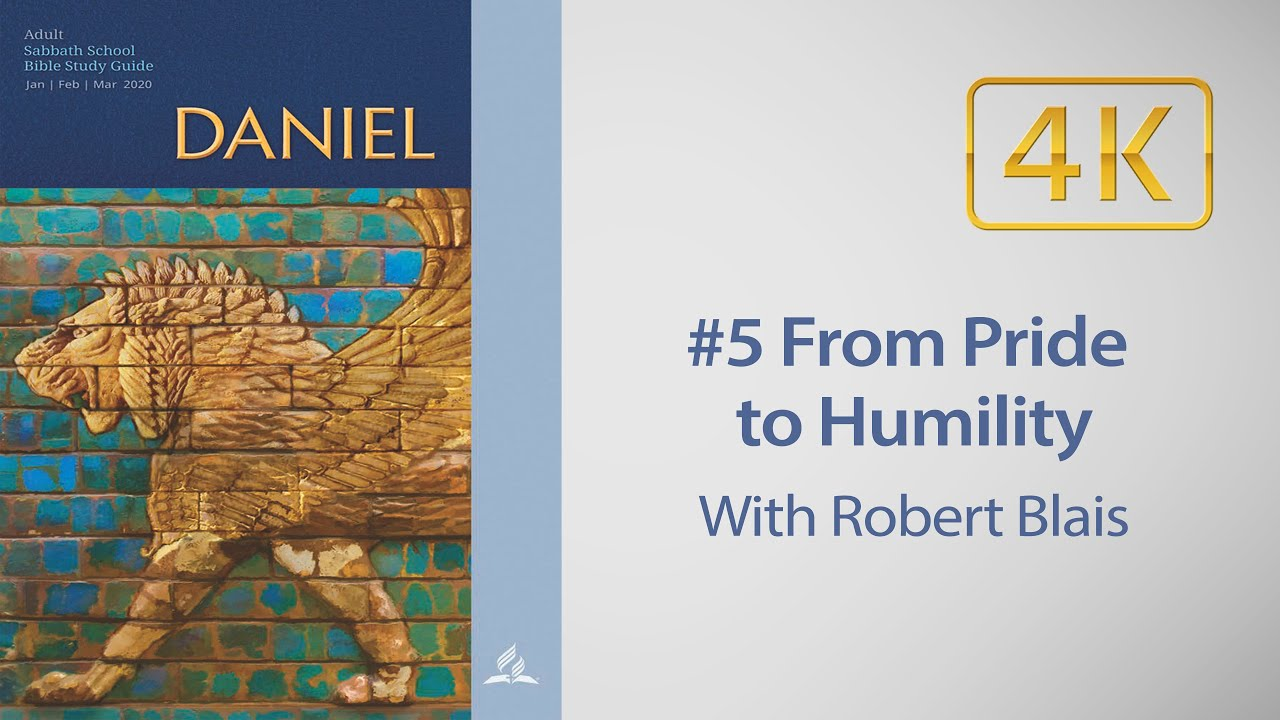 AD Sabbath School #5 Daniel - From Pride to Humility with Robert Blais
