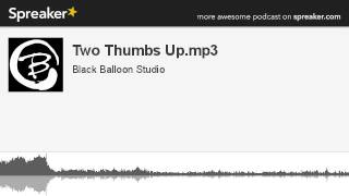 Two Thumbs Up.mp3 (part 2 of 6, made with Spreaker)