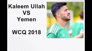 Kaleem Ullah vs Yemen in WCQ2018