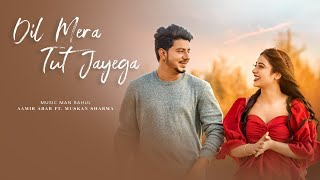 Dil Mera Tut Jayega | Aamir Arab Ft. Muskan Sharma | Official Song 2021 | Music Man Rahul
