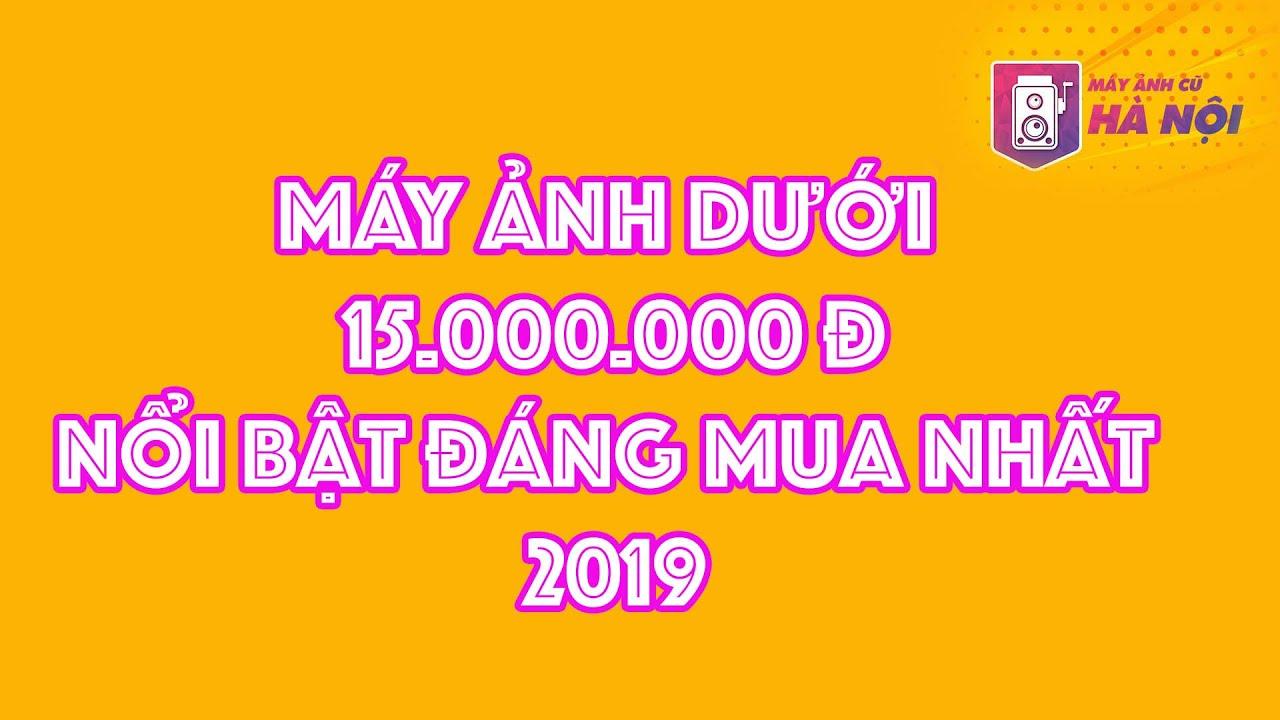 Máy ảnh dưới 15.000.000 đ – Máy ảnh cũ Hà Nội