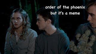 order of the phoenix but it's a meme