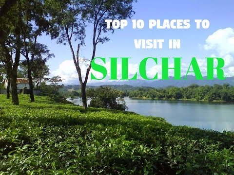 Top 10 Places To Visit In Silchar