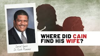 Where Did Cain Find His Wife? | Dr. Keith Plummer