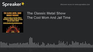 The Cool Mom And Jail Time