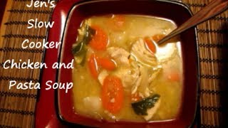 Slow Cooker Sunday: Jen's Chicken And Pasta Soup Recipe