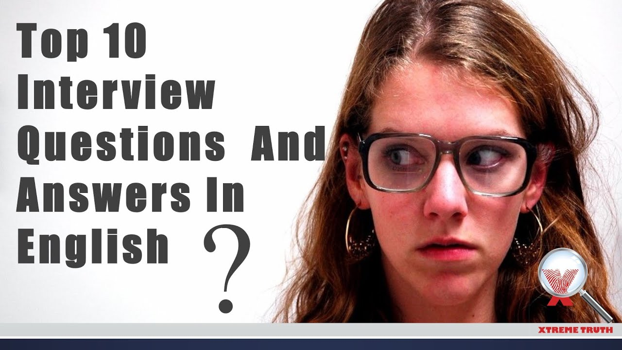 top 10 interview questions and answers english job interview top 10 interview questions and answers english job interview skills common and most important