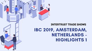 IBC 2019 Highlights 1 - Amsterdam, Netherlands
