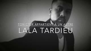 Lala Tardieu - Ton C?ur Appartient à un Autre [Video Official]