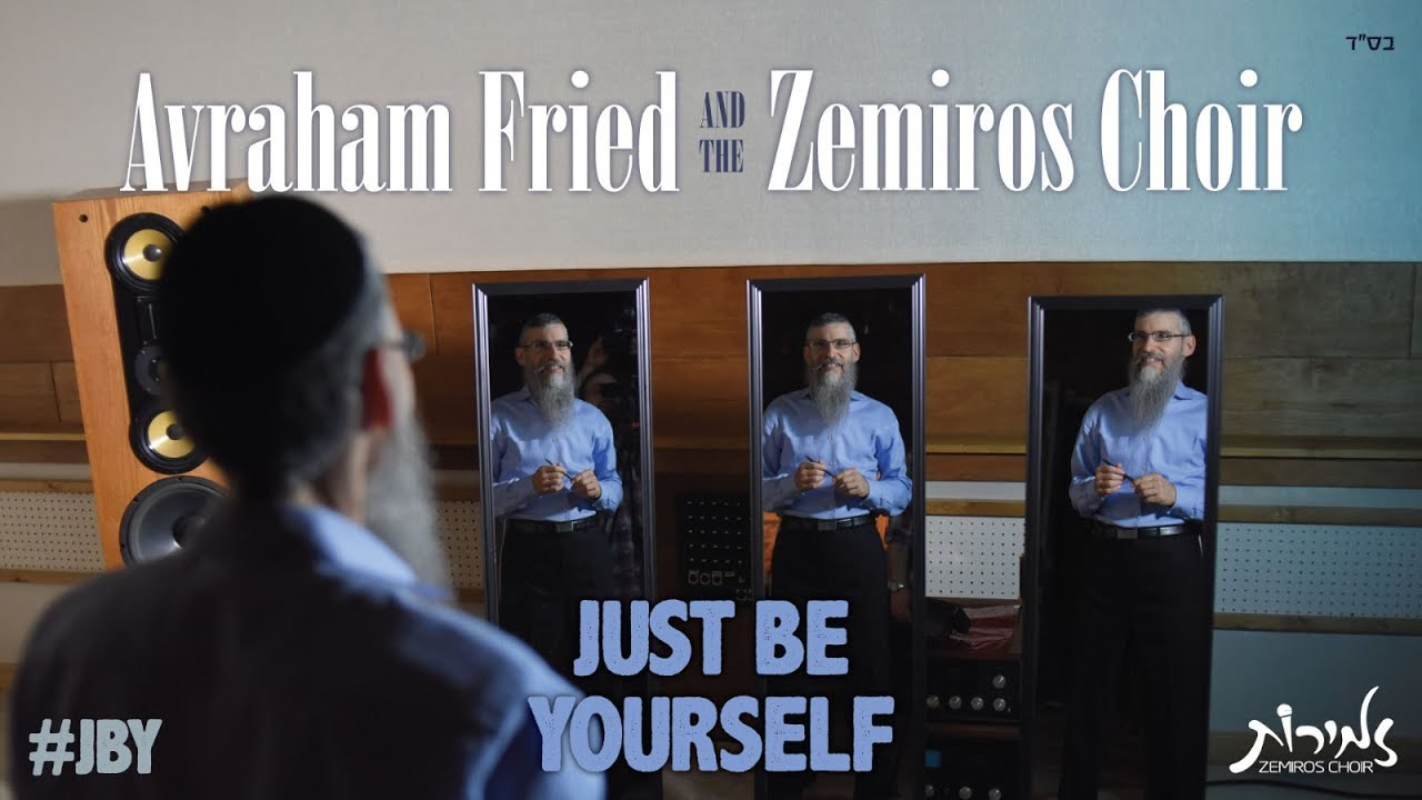 Just Be Yourself - Avraham Fried & Zemiros Choir