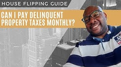 Can I Pay Delinquent Property Taxes Monthly?