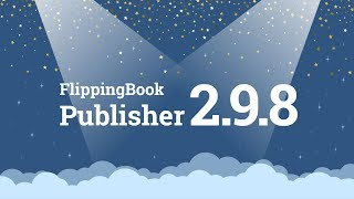 FlippingBook Publisher Update: Meet our new version 2.9.8!
