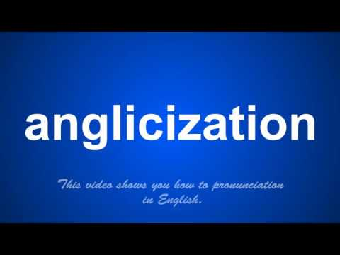 the correct pronunciation of anglicization in English.