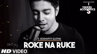 Roke Na Ruke Video Song | TSeries Acoustics | Siddharth Slathia