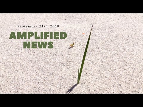 9-21-18 Amplified News Presents