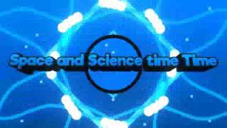 Intro for Space and Science time Time