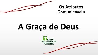 Os atributos comunicáveis - A graça de Deus | Escola dominical 02/05/21