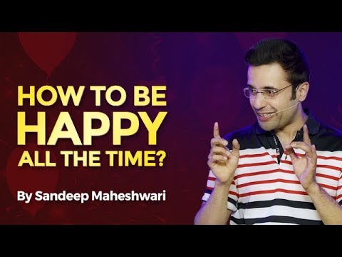 How to be Happy all the time? By Sandeep Maheshwari I Hindi