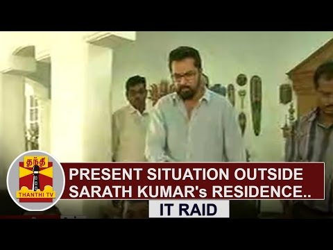 IT RAID : Present situation outside Sarath Kumar's residence | Thanthi TV