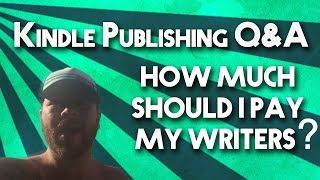 Kindle Publishing Q&A - How Much Should I Pay My Writers?