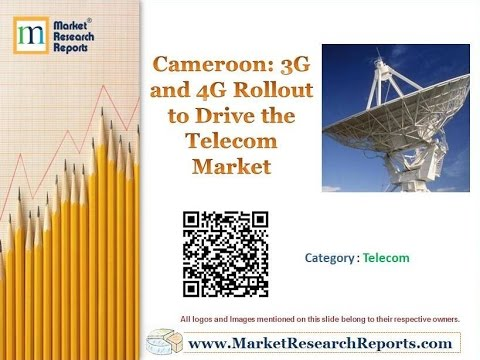 Cameroon: 3G and 4G Rollout to Drive the Telecom Market