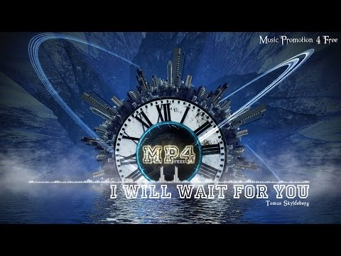 I Will Wait For You by Tomas Skyldeberg - [House Music]