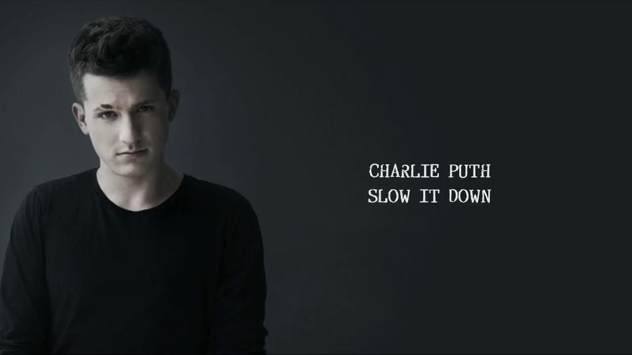 Charlie Puth - Slow It Down (lyrics)