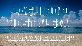 lagu pop terbaru 2019 Nostalgia, Maafkan Sayang...!!
