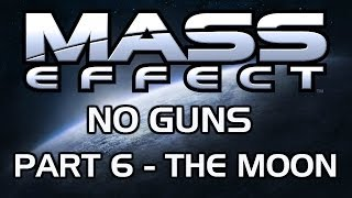Mass Effect: No Guns - Part 6 - The Moon