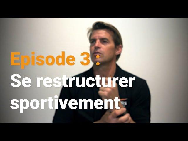 Épisode 3 : Se restructurer sportivement